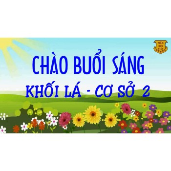 MORNING GREETINGS - KHỐI CHỒI - CƠ SỞ 2